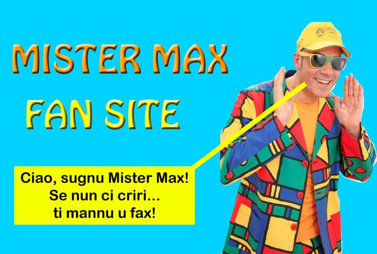 "MISTER MAX FAN SITE: ""Ciao, sugnu Mister Max! Se nun ci criri... ti mannu u fax!"""